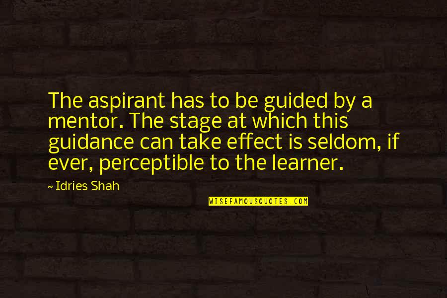 Bobby Cobb Quotes By Idries Shah: The aspirant has to be guided by a
