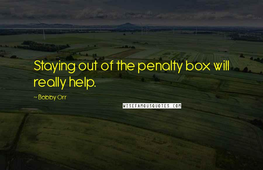 Bobby Orr quotes: Staying out of the penalty box will really help.