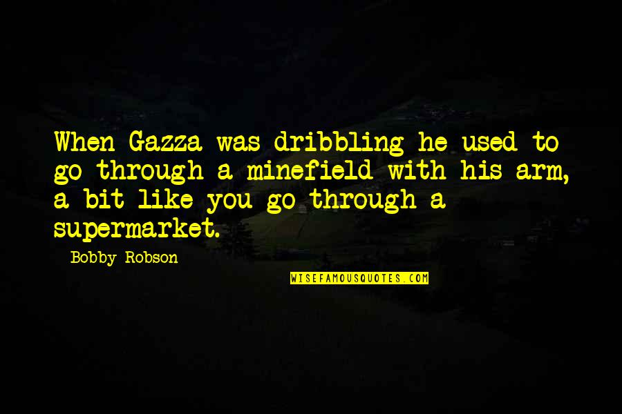Bobby Robson Newcastle Quotes By Bobby Robson: When Gazza was dribbling he used to go