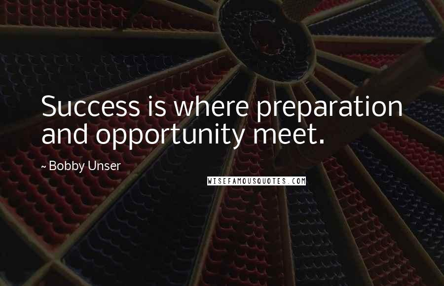 Bobby Unser quotes: Success is where preparation and opportunity meet.