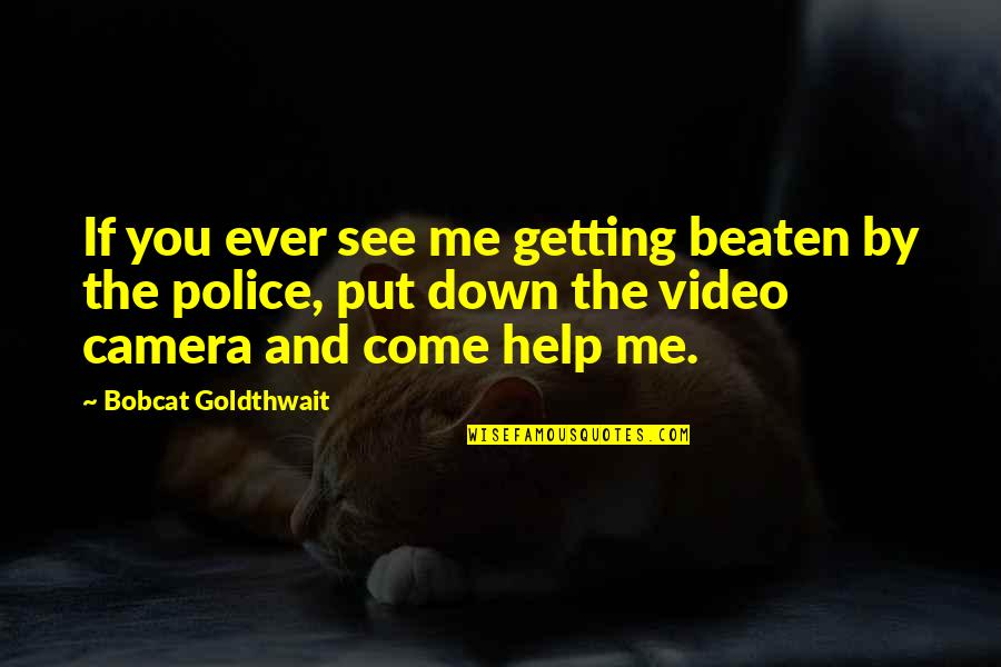 Bobcat Goldthwait Quotes By Bobcat Goldthwait: If you ever see me getting beaten by