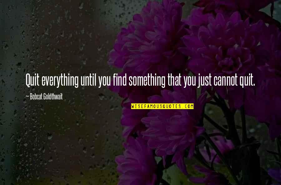 Bobcat Goldthwait Quotes By Bobcat Goldthwait: Quit everything until you find something that you