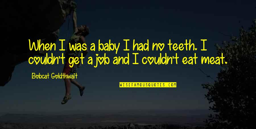 Bobcat Goldthwait Quotes By Bobcat Goldthwait: When I was a baby I had no