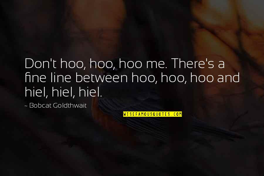 Bobcat Goldthwait Quotes By Bobcat Goldthwait: Don't hoo, hoo, hoo me. There's a fine