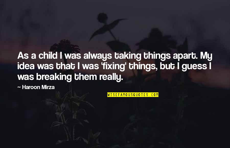 Bobi Wine Quotes By Haroon Mirza: As a child I was always taking things