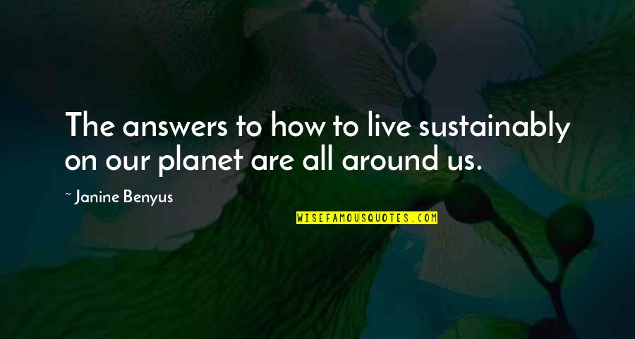 Bobi Wine Quotes By Janine Benyus: The answers to how to live sustainably on