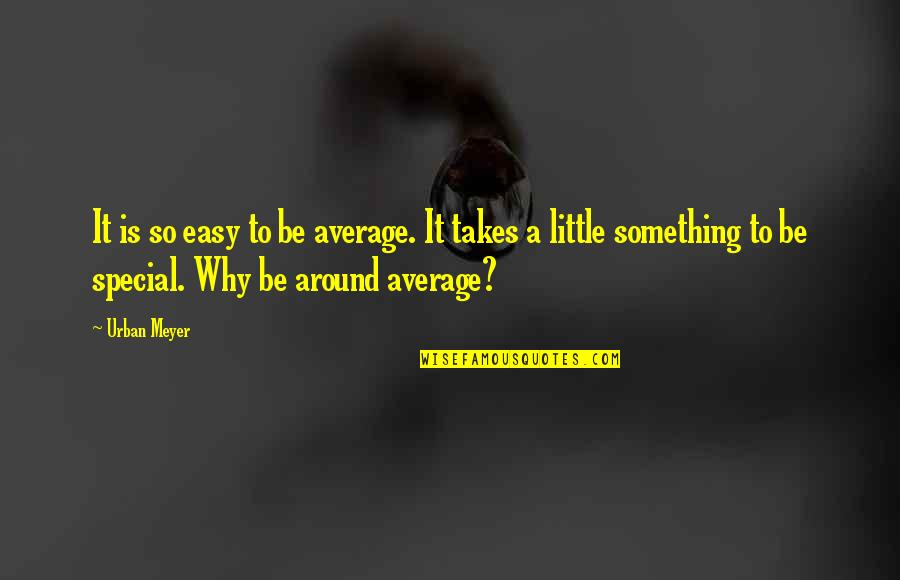 Bobi Wine Quotes By Urban Meyer: It is so easy to be average. It
