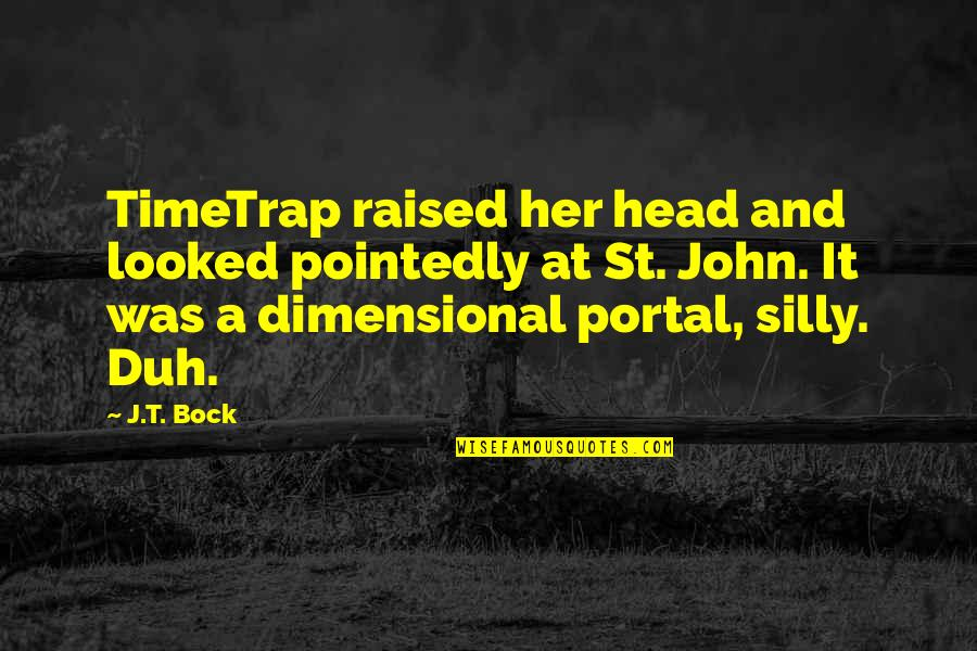 Bock Quotes By J.T. Bock: TimeTrap raised her head and looked pointedly at