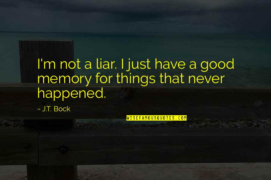 Bock Quotes By J.T. Bock: I'm not a liar. I just have a