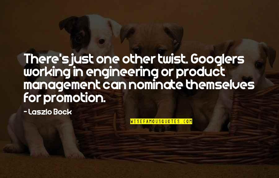 Bock Quotes By Laszlo Bock: There's just one other twist. Googlers working in