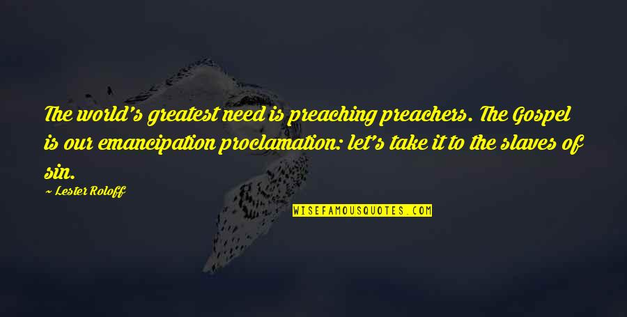Bodhicharyavatara Quotes By Lester Roloff: The world's greatest need is preaching preachers. The