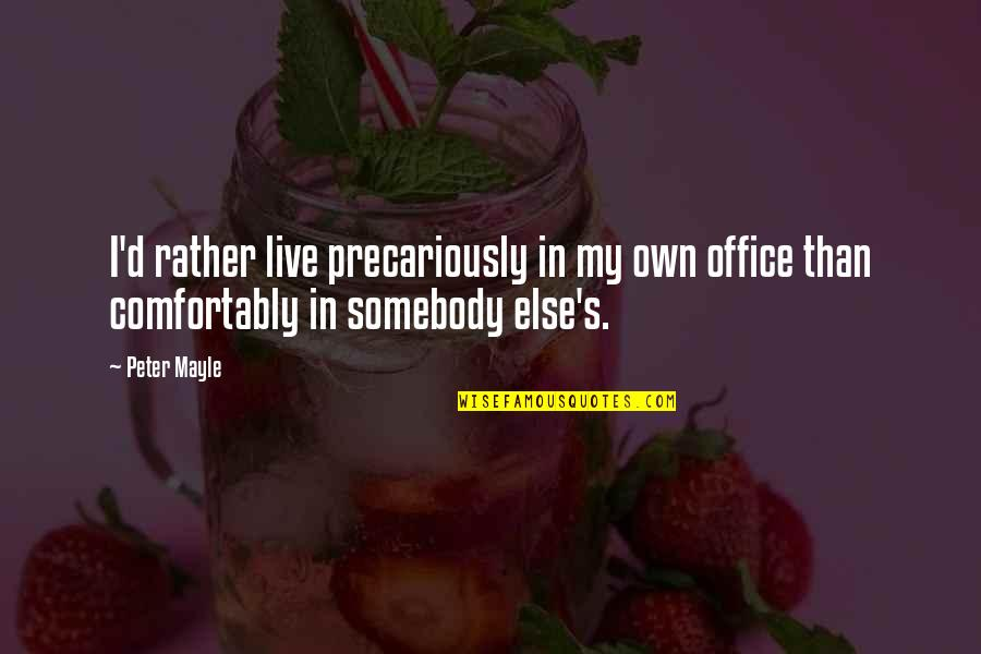 Bodhicharyavatara Quotes By Peter Mayle: I'd rather live precariously in my own office