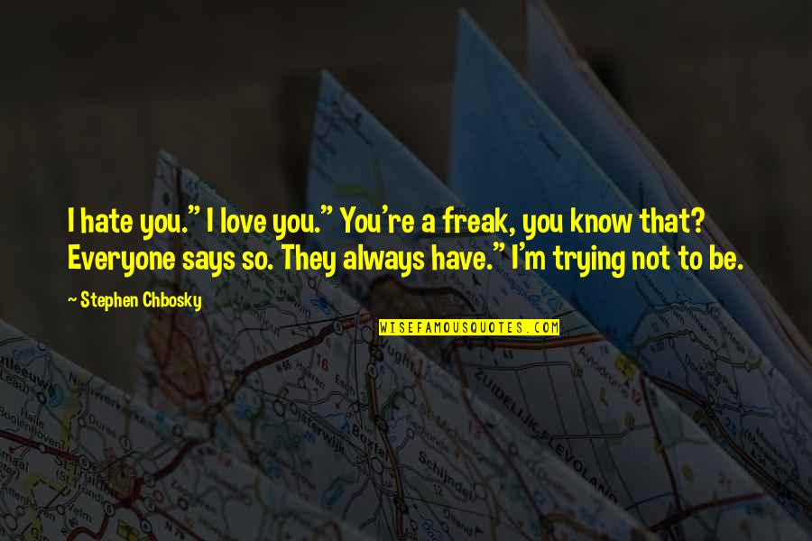 "Bodhicharyavatara Quotes By Stephen Chbosky: I hate you."" I love you."" You're a"