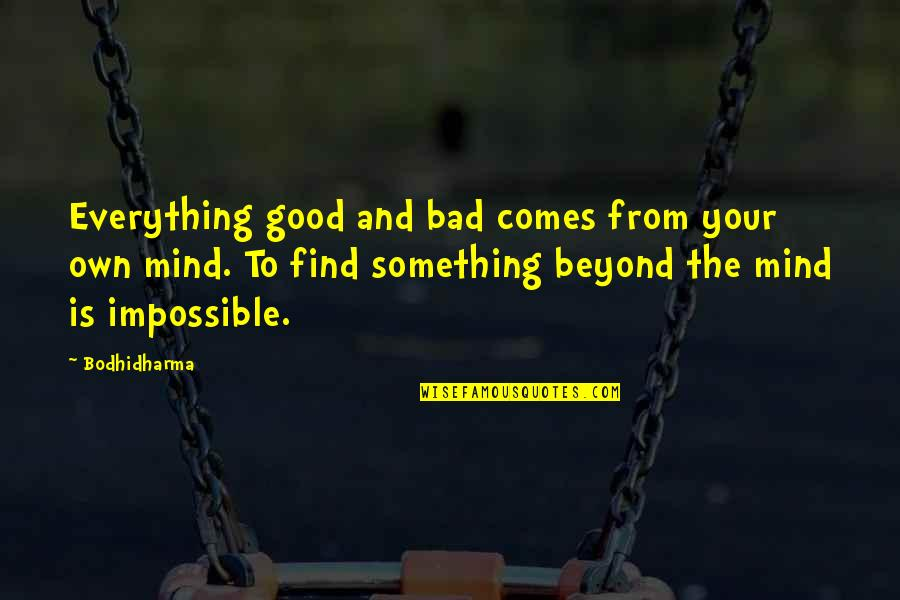 Bodhidharma's Quotes By Bodhidharma: Everything good and bad comes from your own