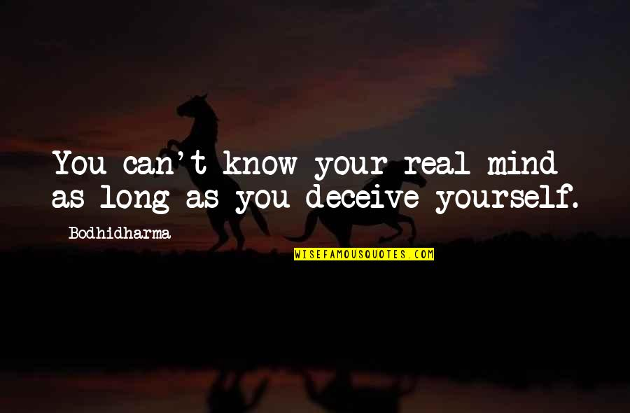 Bodhidharma's Quotes By Bodhidharma: You can't know your real mind as long