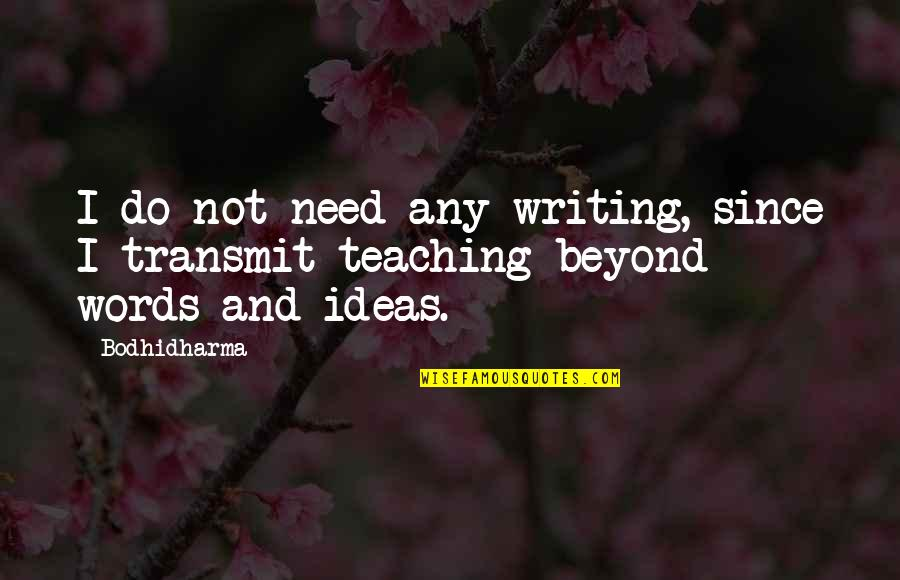 Bodhidharma's Quotes By Bodhidharma: I do not need any writing, since I