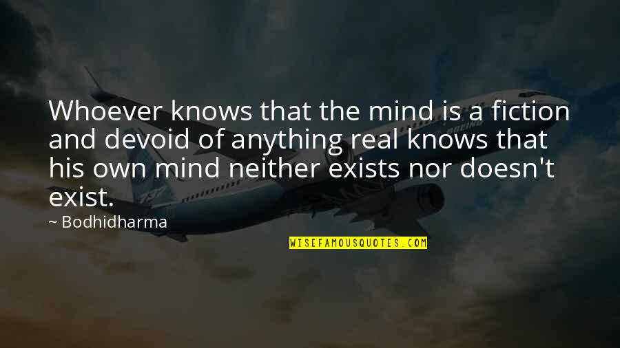 Bodhidharma's Quotes By Bodhidharma: Whoever knows that the mind is a fiction