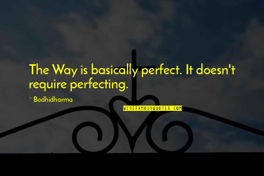 Bodhidharma's Quotes By Bodhidharma: The Way is basically perfect. It doesn't require