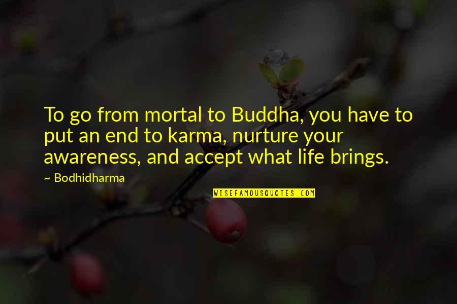 Bodhidharma's Quotes By Bodhidharma: To go from mortal to Buddha, you have