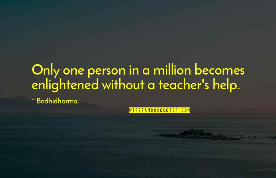 Bodhidharma's Quotes By Bodhidharma: Only one person in a million becomes enlightened