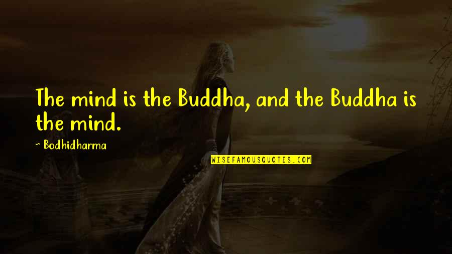 Bodhidharma's Quotes By Bodhidharma: The mind is the Buddha, and the Buddha