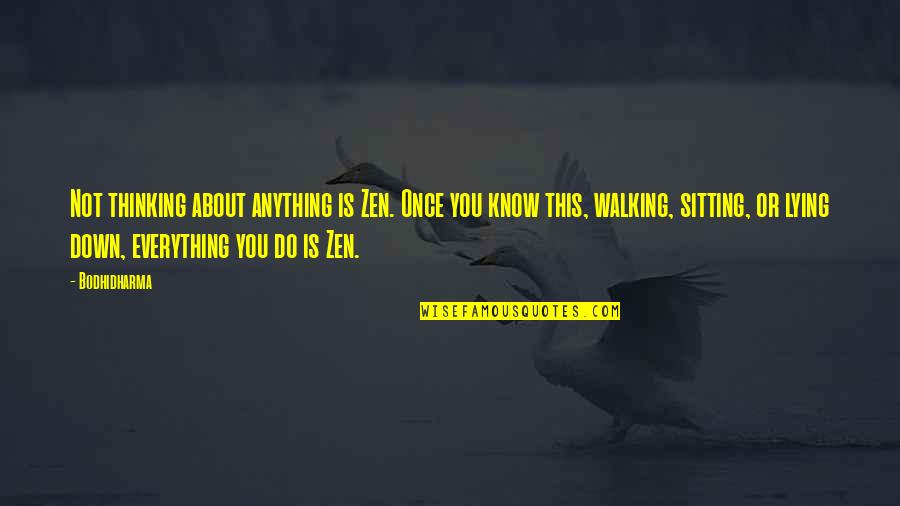 Bodhidharma's Quotes By Bodhidharma: Not thinking about anything is Zen. Once you