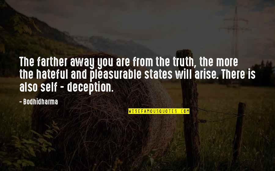 Bodhidharma's Quotes By Bodhidharma: The farther away you are from the truth,