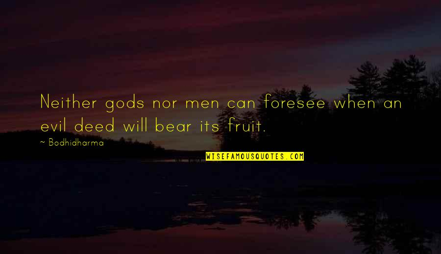 Bodhidharma's Quotes By Bodhidharma: Neither gods nor men can foresee when an