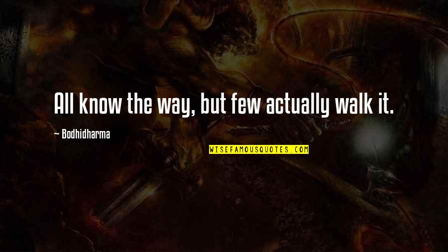 Bodhidharma's Quotes By Bodhidharma: All know the way, but few actually walk