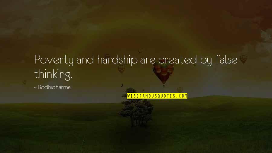 Bodhidharma's Quotes By Bodhidharma: Poverty and hardship are created by false thinking.