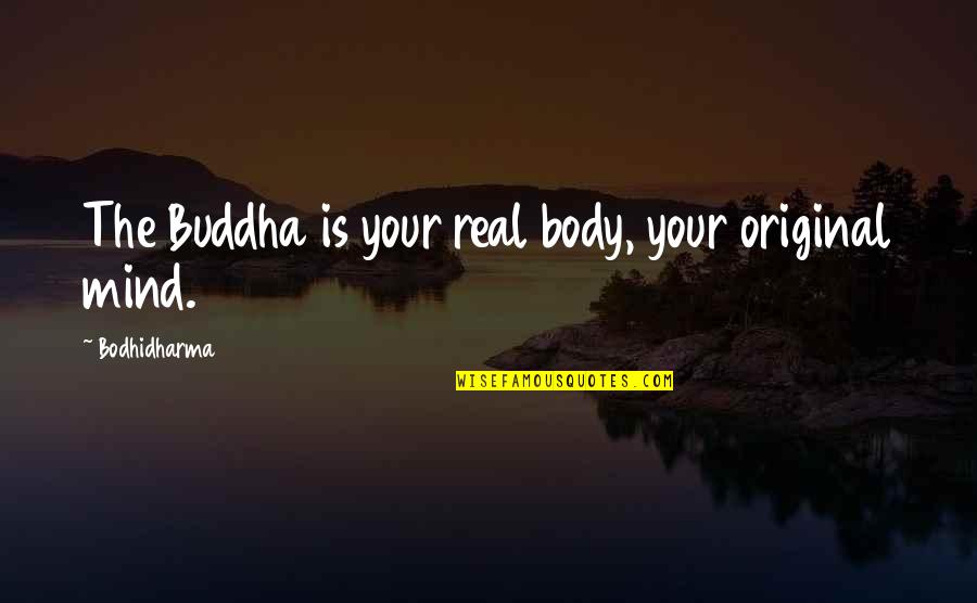 Bodhidharma's Quotes By Bodhidharma: The Buddha is your real body, your original
