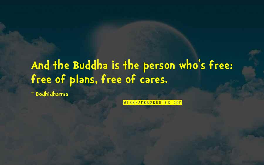 Bodhidharma's Quotes By Bodhidharma: And the Buddha is the person who's free: