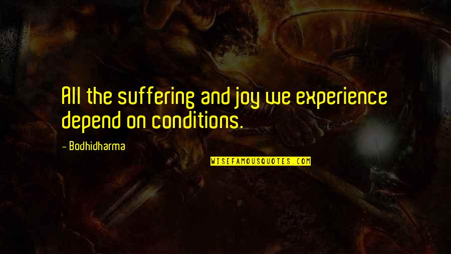 Bodhidharma's Quotes By Bodhidharma: All the suffering and joy we experience depend