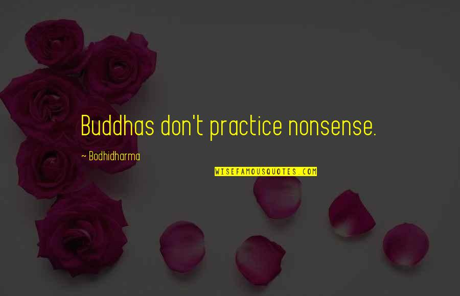 Bodhidharma's Quotes By Bodhidharma: Buddhas don't practice nonsense.