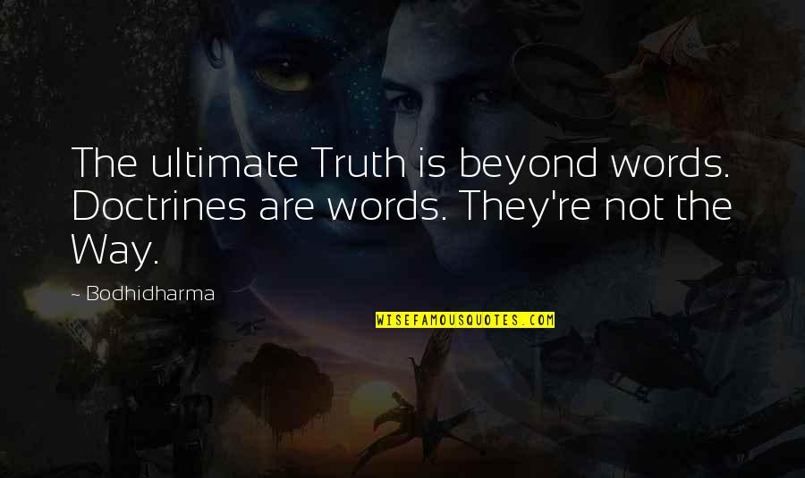 Bodhidharma's Quotes By Bodhidharma: The ultimate Truth is beyond words. Doctrines are