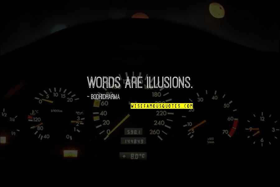 Bodhidharma's Quotes By Bodhidharma: Words are illusions.