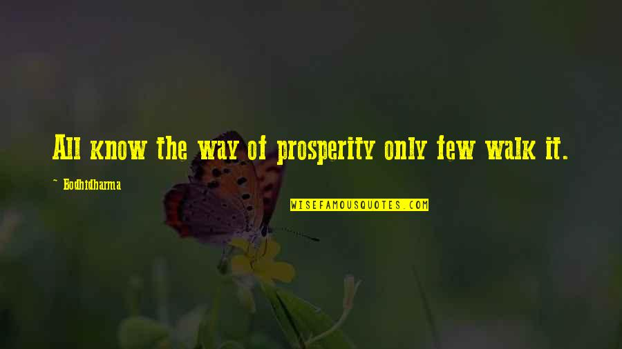 Bodhidharma's Quotes By Bodhidharma: All know the way of prosperity only few