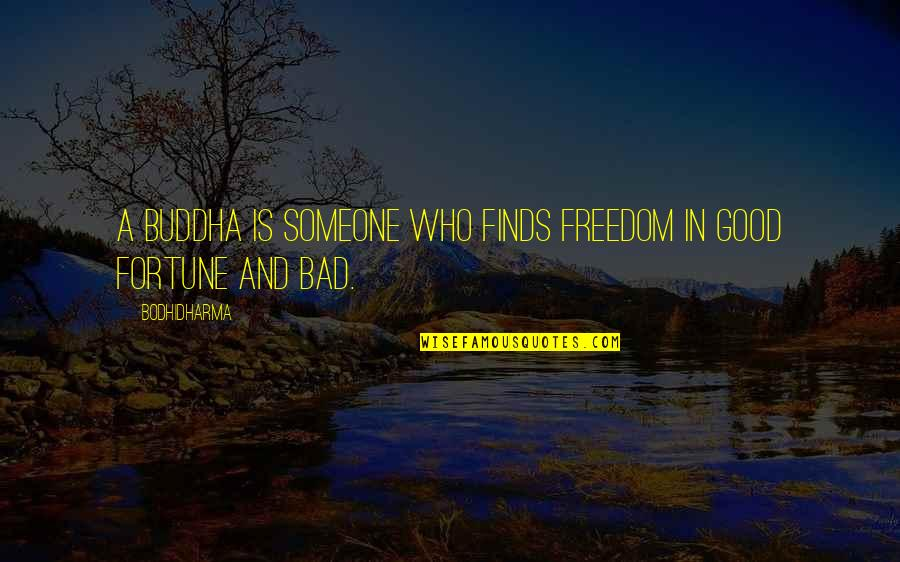 Bodhidharma's Quotes By Bodhidharma: A Buddha is someone who finds freedom in