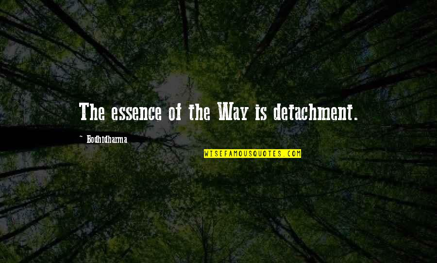 Bodhidharma's Quotes By Bodhidharma: The essence of the Way is detachment.