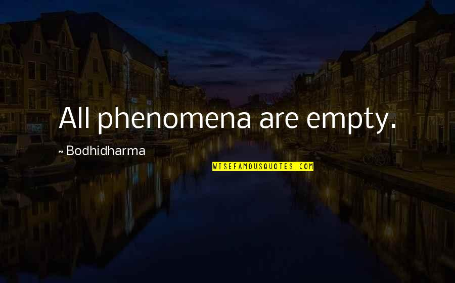 Bodhidharma's Quotes By Bodhidharma: All phenomena are empty.