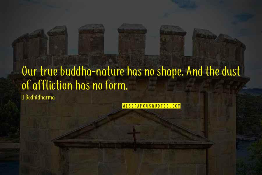 Bodhidharma's Quotes By Bodhidharma: Our true buddha-nature has no shape. And the