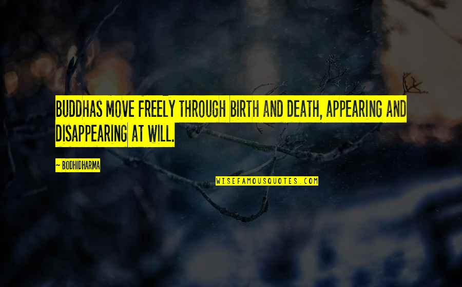 Bodhidharma's Quotes By Bodhidharma: Buddhas move freely through birth and death, appearing