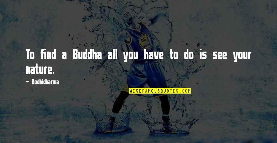 Bodhidharma's Quotes By Bodhidharma: To find a Buddha all you have to