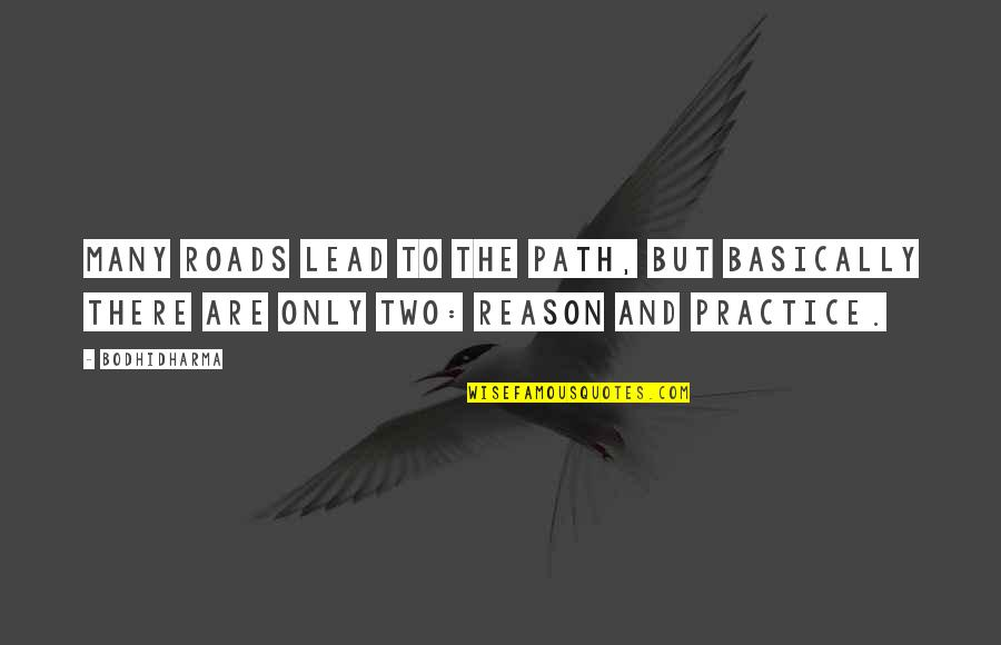 Bodhidharma's Quotes By Bodhidharma: Many roads lead to the path, but basically