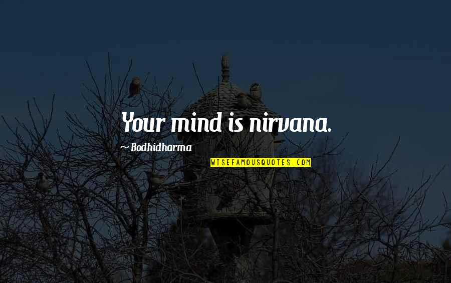 Bodhidharma's Quotes By Bodhidharma: Your mind is nirvana.