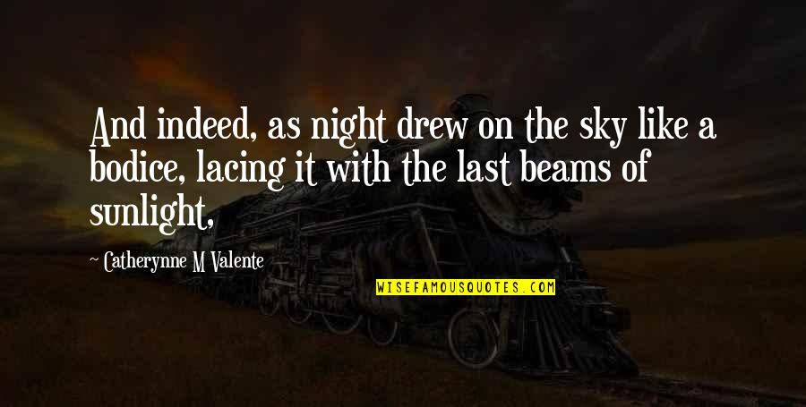 Bodice Quotes By Catherynne M Valente: And indeed, as night drew on the sky