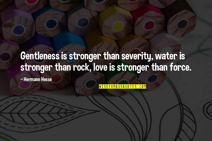 Bodvar Quotes By Hermann Hesse: Gentleness is stronger than severity, water is stronger