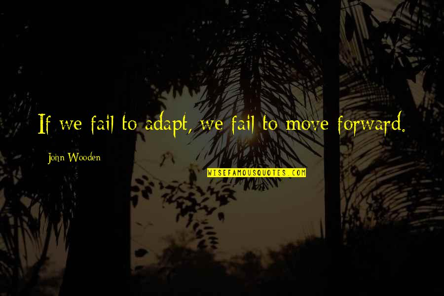 Bodvar Quotes By John Wooden: If we fail to adapt, we fail to