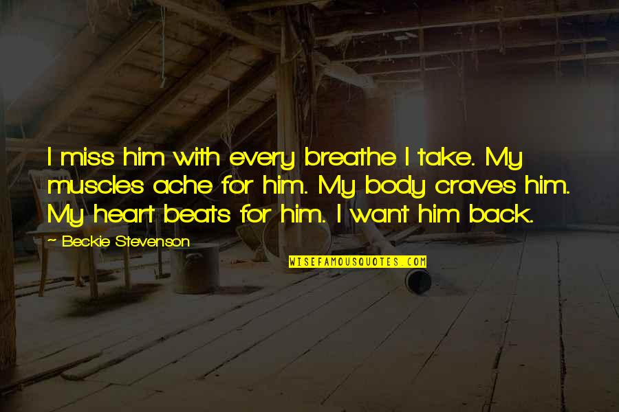 Body Ache Quotes By Beckie Stevenson: I miss him with every breathe I take.