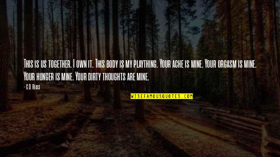Body Ache Quotes By C.D. Reiss: This is us together. I own it. This